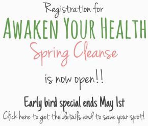 Awaken Your Health : Spring Cleanse!